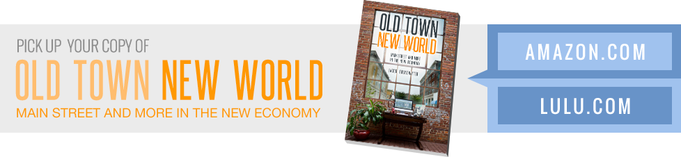 Pick up Your Copy of Old Town New World - Main Street and More in the New Economy